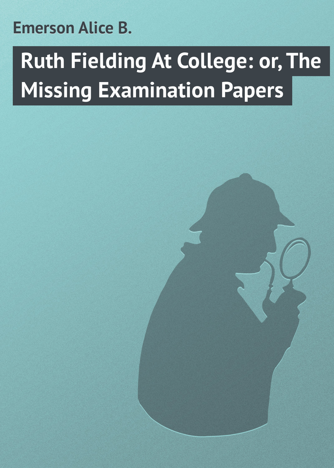 Ruth Fielding At College: or, The Missing Examination Papers