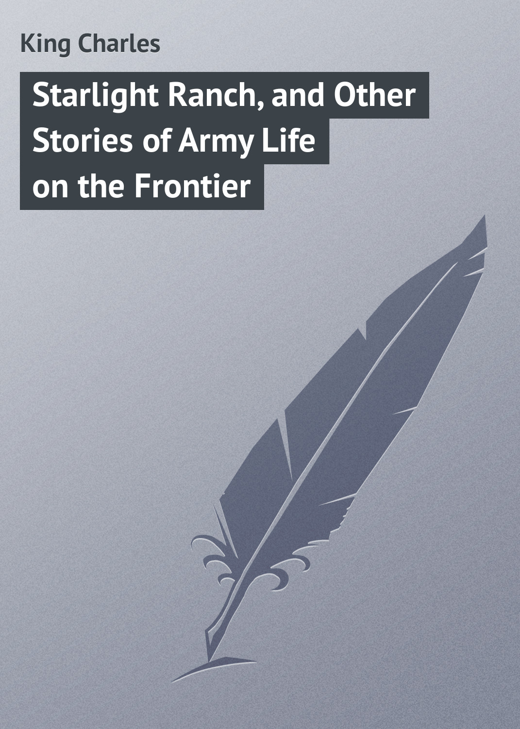 King Charles Starlight Ranch, and Other Stories of Army Life on the Frontier лондон дж любовь к жизни и другие рассказы love of life and other stories cd