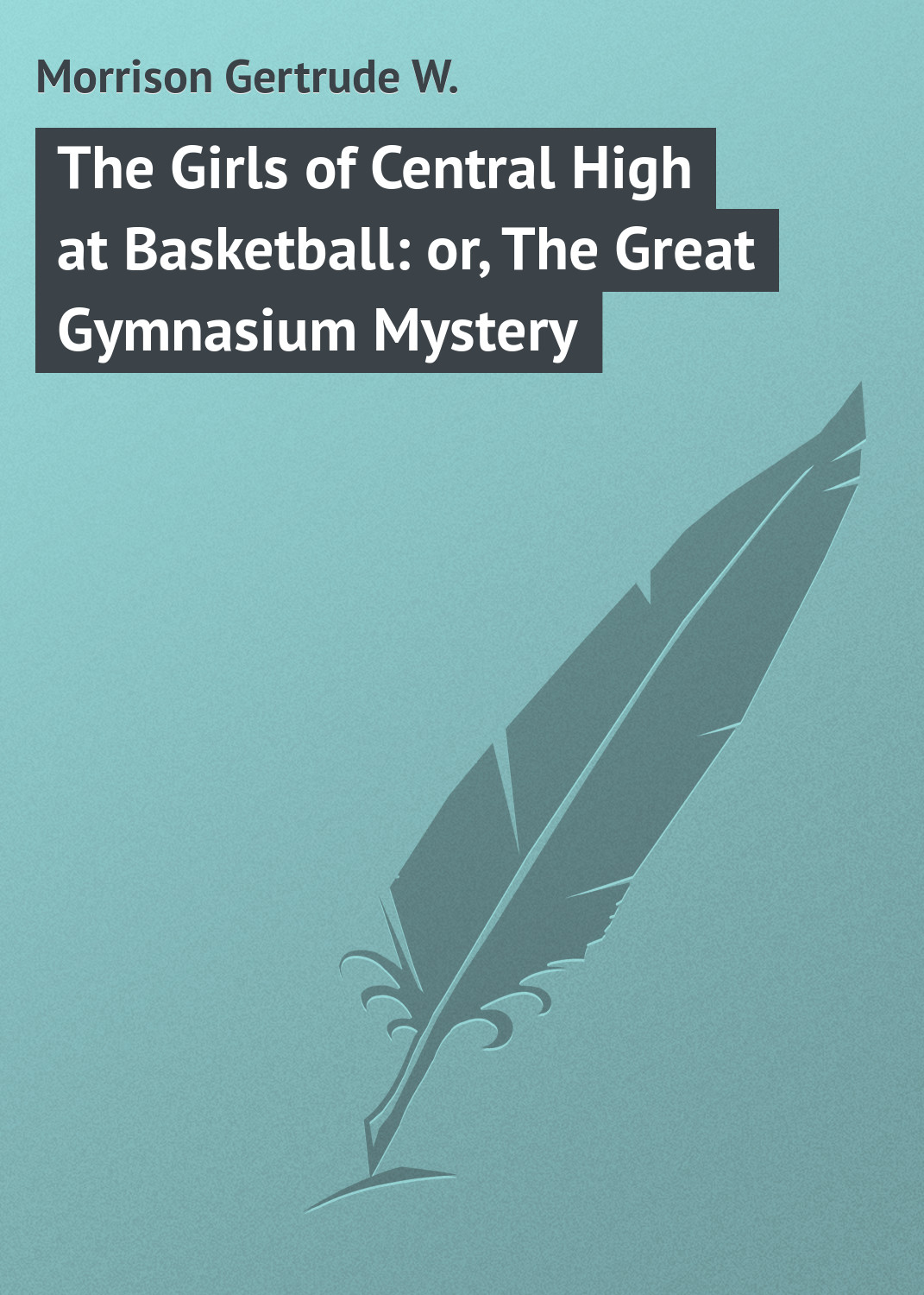 Morrison Gertrude W. The Girls of Central High at Basketball: or, The Great Gymnasium Mystery morrison gertrude w the girls of central high at basketball or the great gymnasium mystery