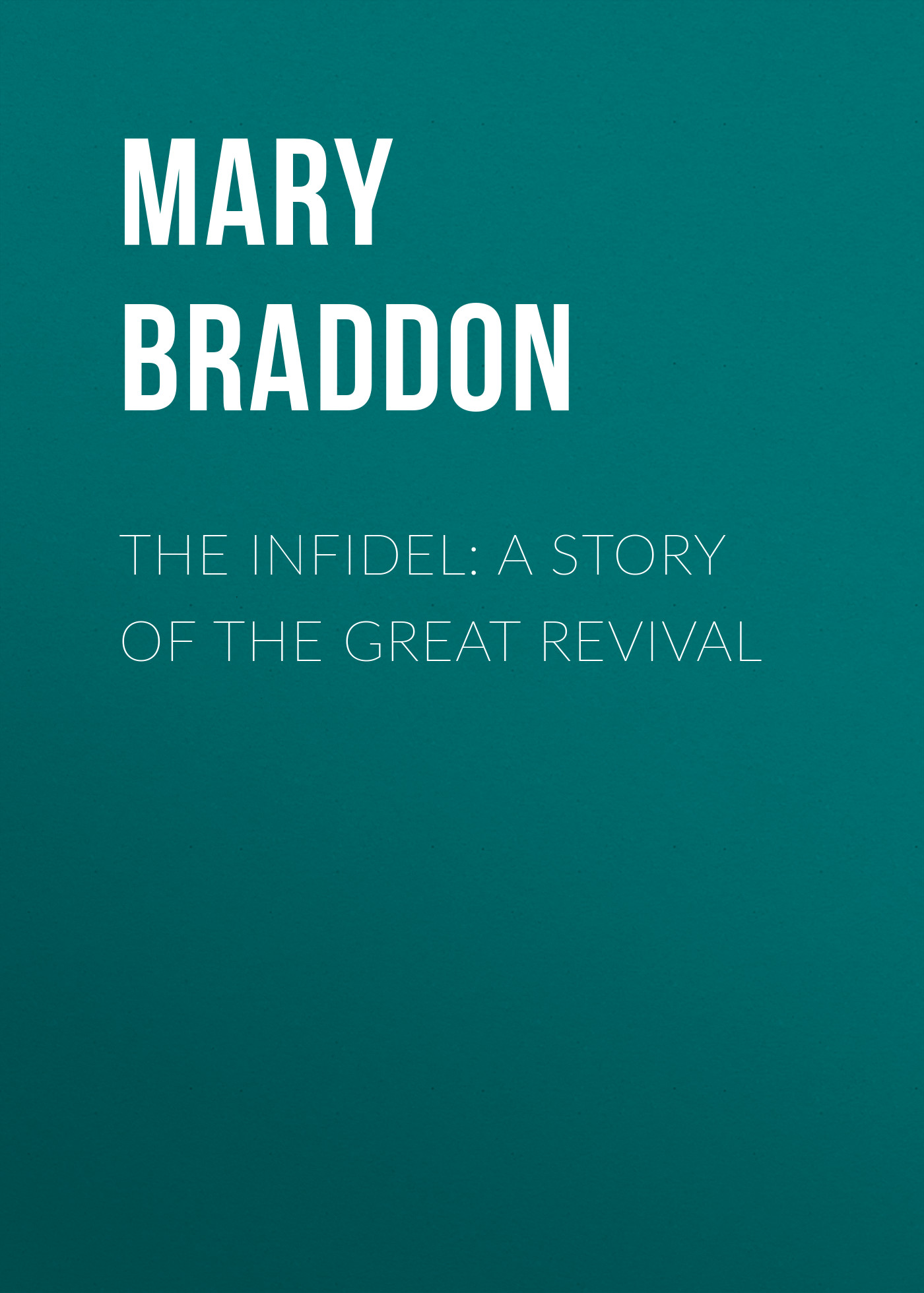 Мэри Элизабет Брэддон The Infidel: A Story of the Great Revival мэри элизабет брэддон the doctor s wife a novel
