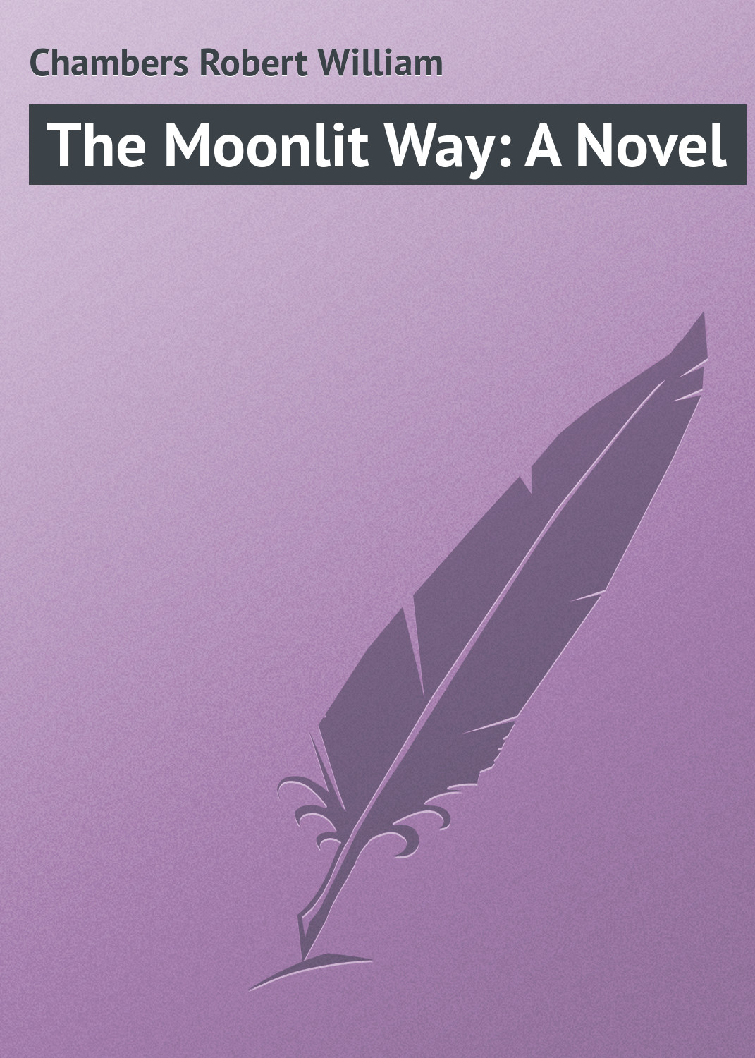 купить Chambers Robert William The Moonlit Way: A Novel в интернет-магазине