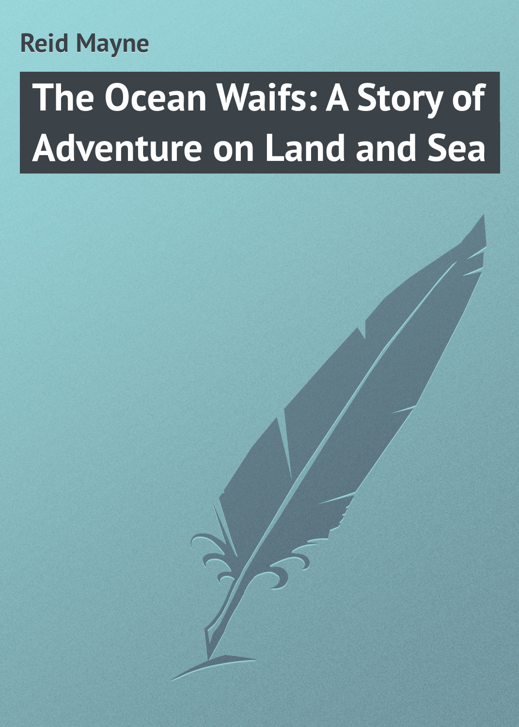 Майн Рид The Ocean Waifs: A Story of Adventure on Land and Sea майн рид the bandolero or a marriage among the mountains