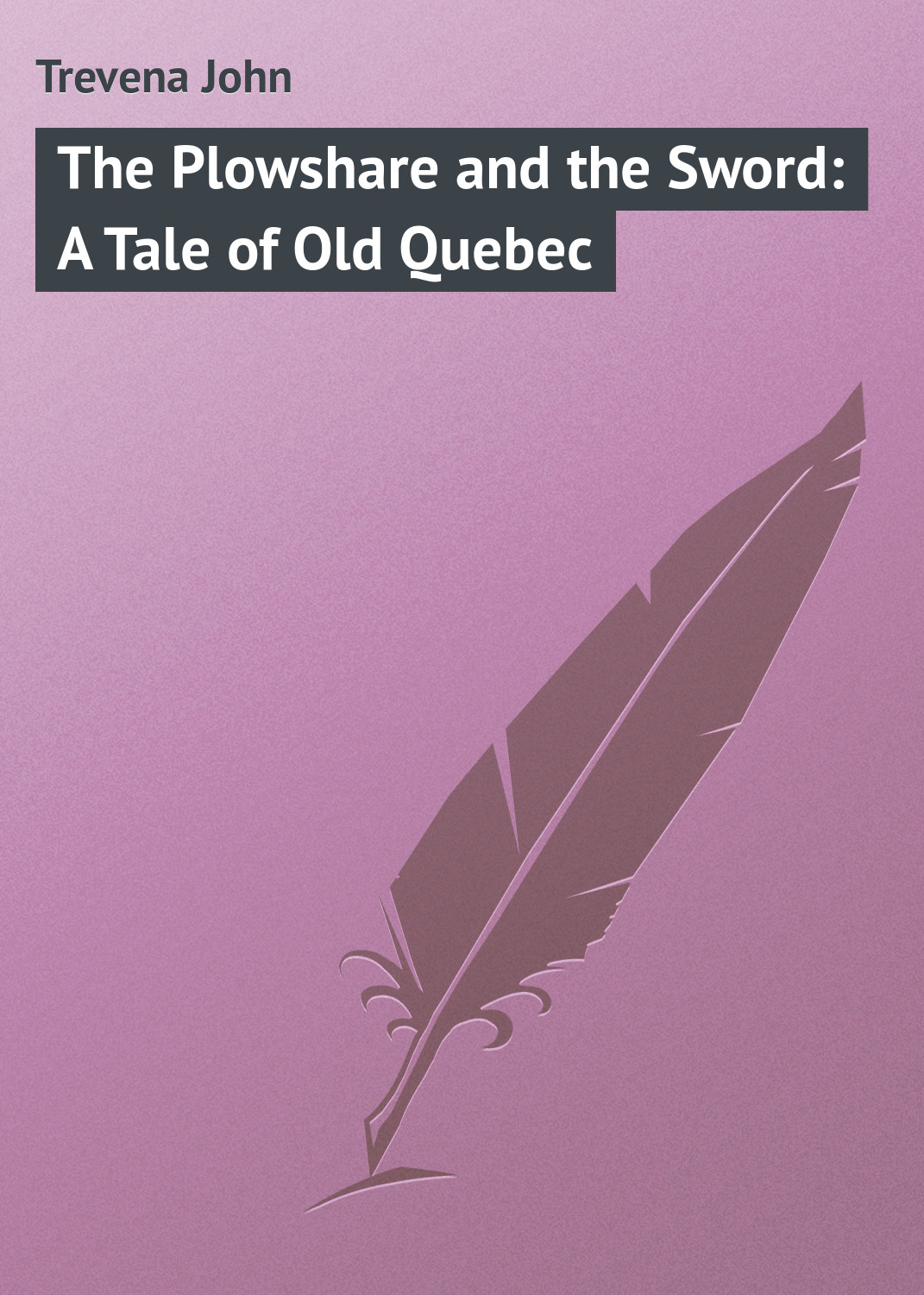 Trevena John The Plowshare and the Sword: A Tale of Old Quebec publishing hardpress publishing hardpress publishing old new zealand a tale of the good old times