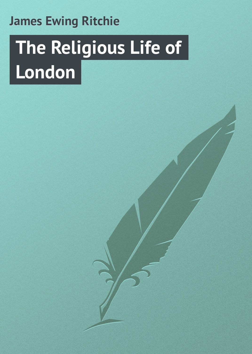 James Ewing Ritchie The Religious Life of London скальп петуха wapsi ewing economy dry fly cape