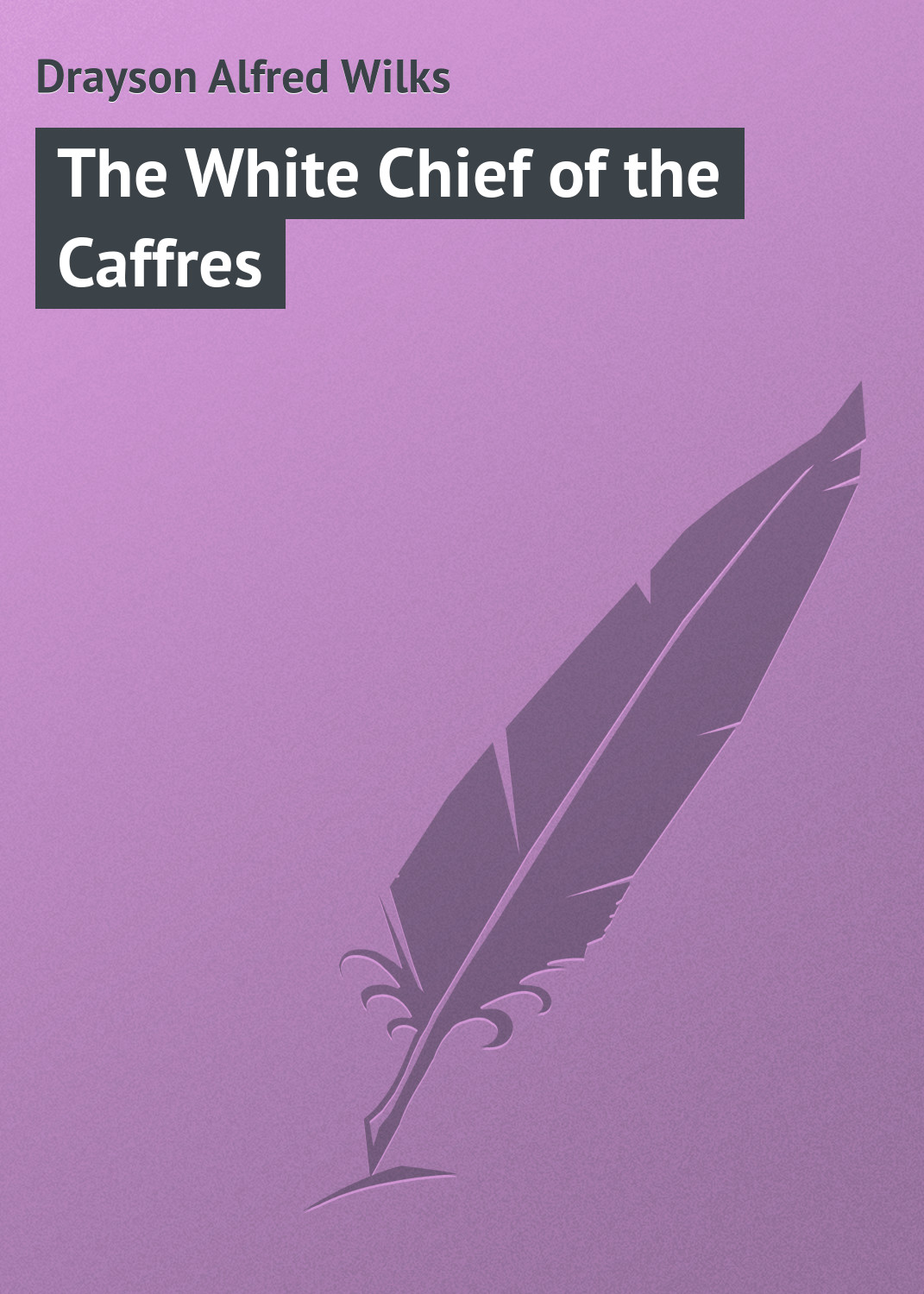 цены Drayson Alfred Wilks The White Chief of the Caffres