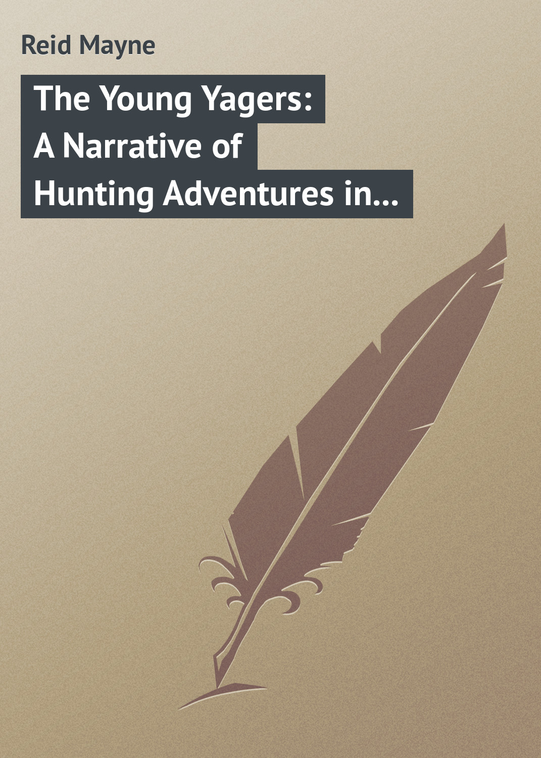 Майн Рид The Young Yagers: A Narrative of Hunting Adventures in Southern Africa america – a narrative history 4e tm