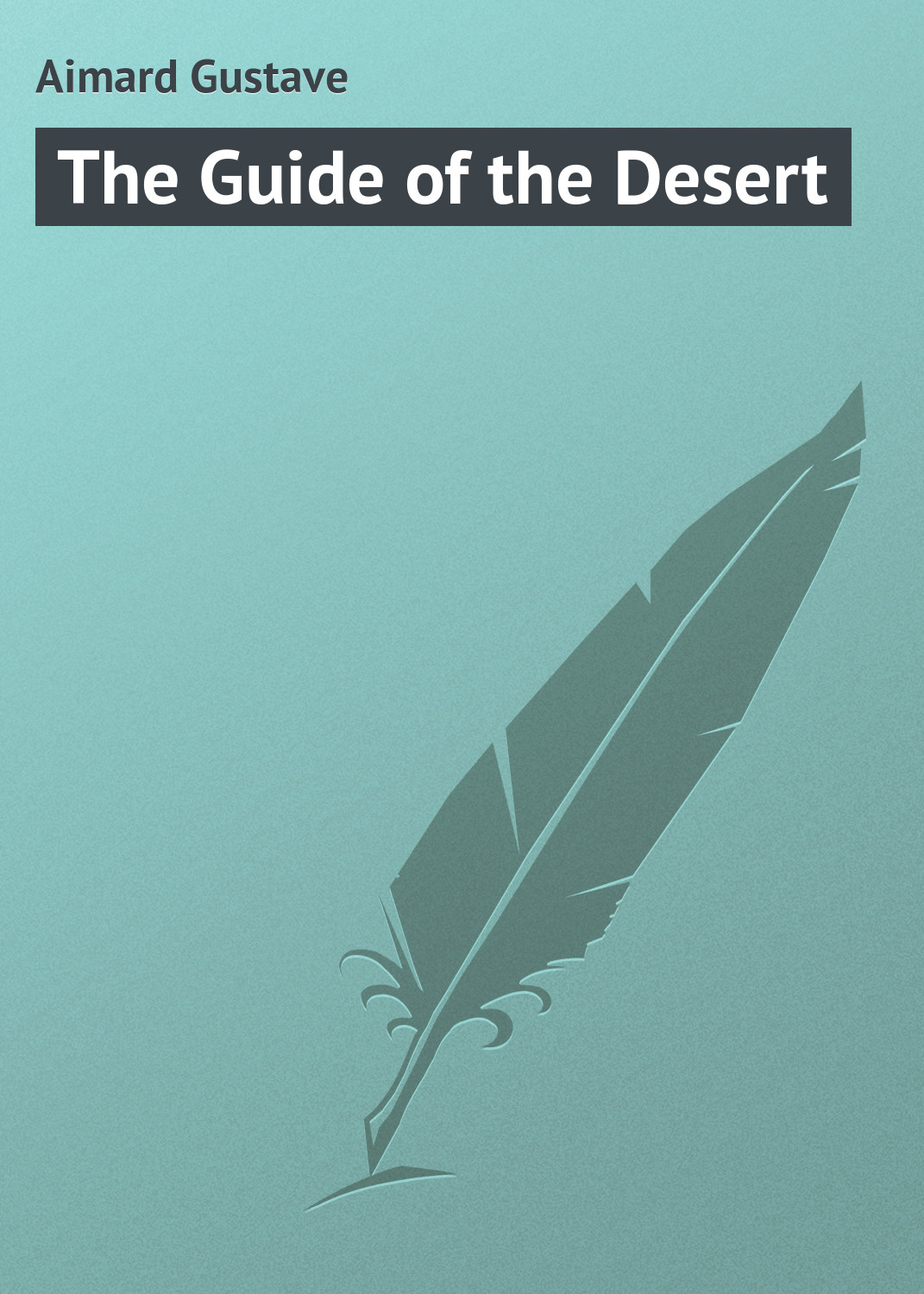 цена Gustave Aimard The Guide of the Desert онлайн в 2017 году