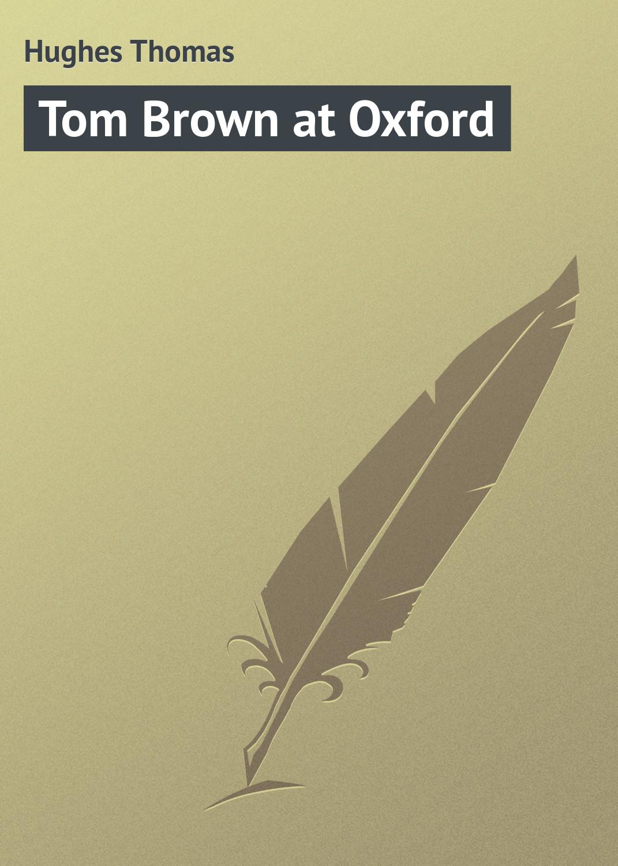 Hughes Thomas Tom Brown at Oxford
