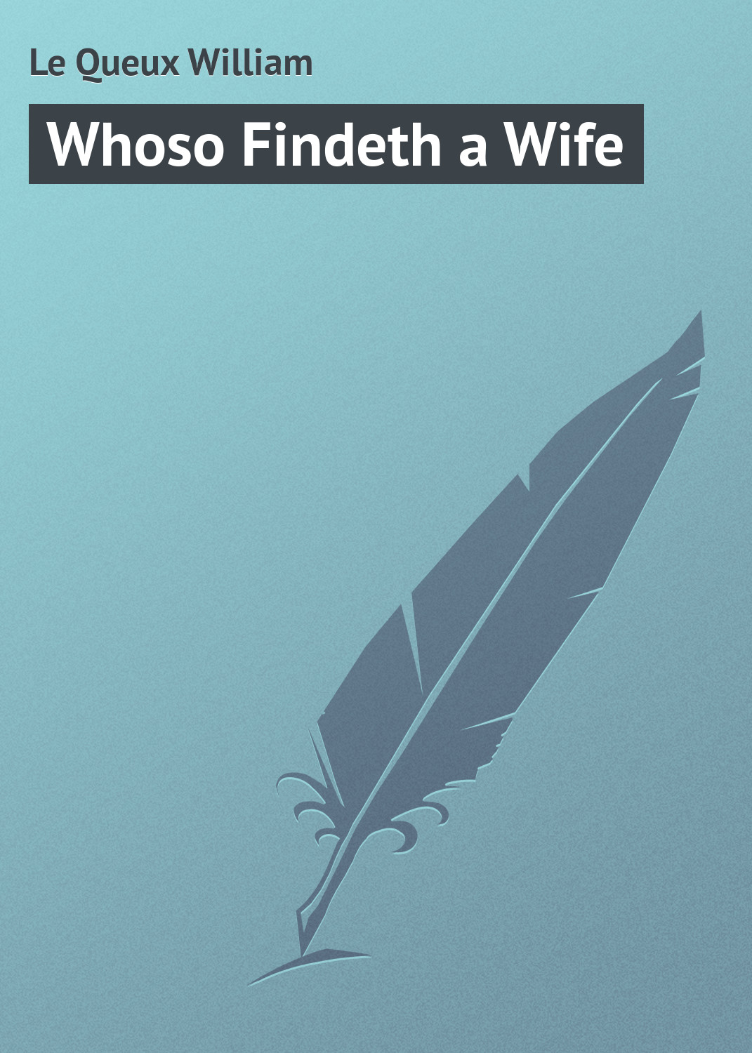 цена на Le Queux William Whoso Findeth a Wife