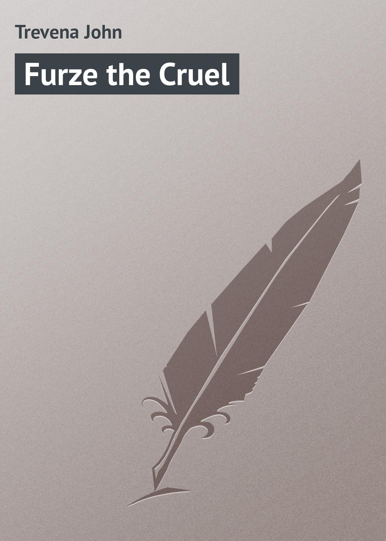Trevena John Furze the Cruel