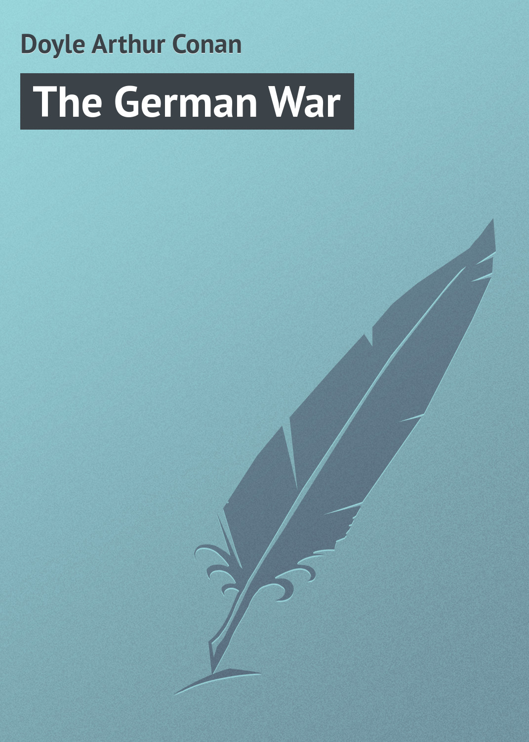 Doyle Arthur Conan The German War arthur conan doyle the white company isbn 978 5 521 07143 2