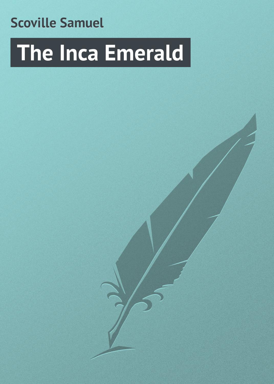 Scoville Samuel The Inca Emerald scoville samuel wild folk