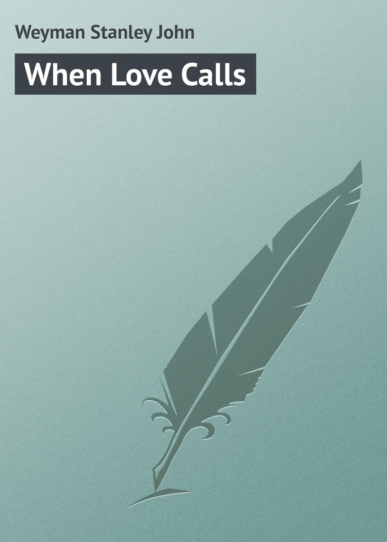 Weyman Stanley John When Love Calls