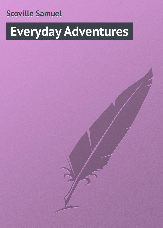 Scoville Samuel Everyday Adventures все цены