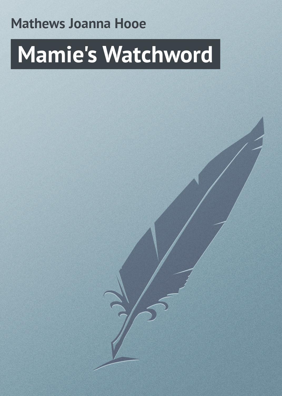 Mathews Joanna Hooe Mamie's Watchword the mathews men