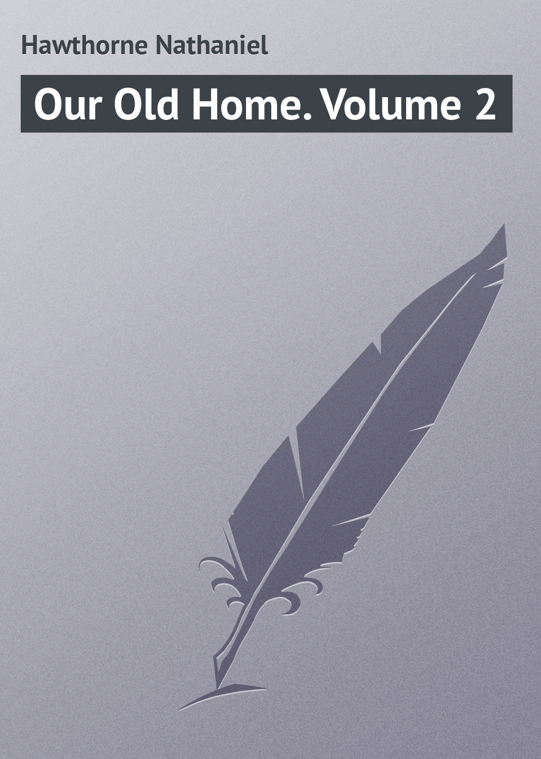 Hawthorne Nathaniel Our Old Home. Volume 2 hawthorne nathaniel love letters of nathaniel hawthorne volume 1 of 2