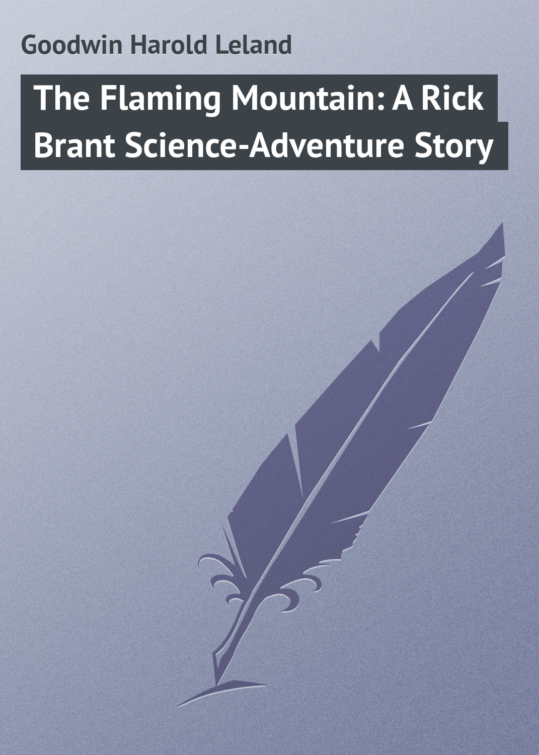 Goodwin Harold Leland The Flaming Mountain: A Rick Brant Science-Adventure Story goodwin harold leland the flying stingaree a rick brant science adventure story