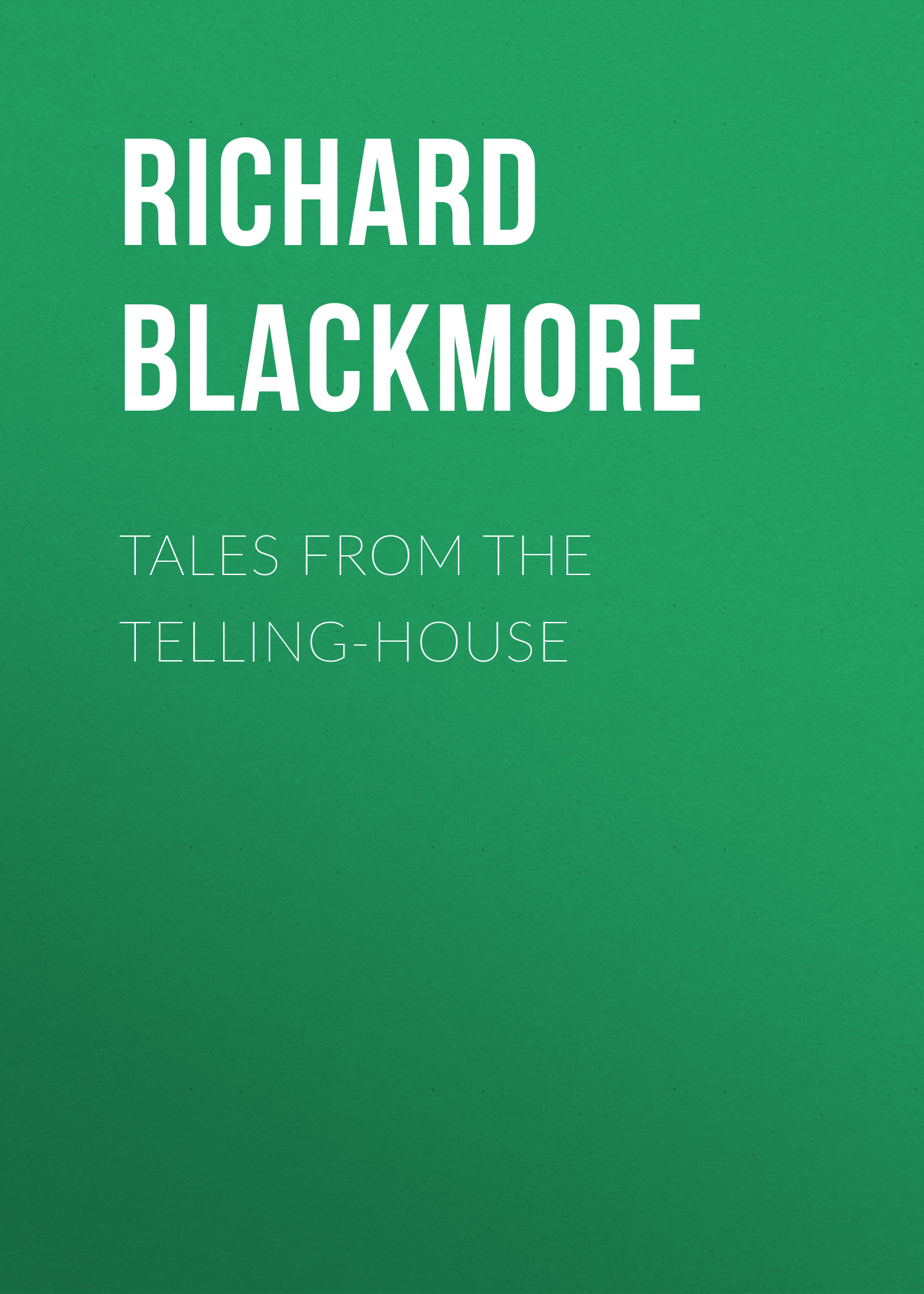 Blackmore Richard Doddridge Tales From the Telling-House