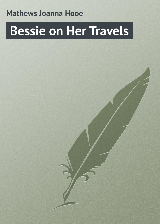 Mathews Joanna Hooe Bessie on Her Travels the mathews men