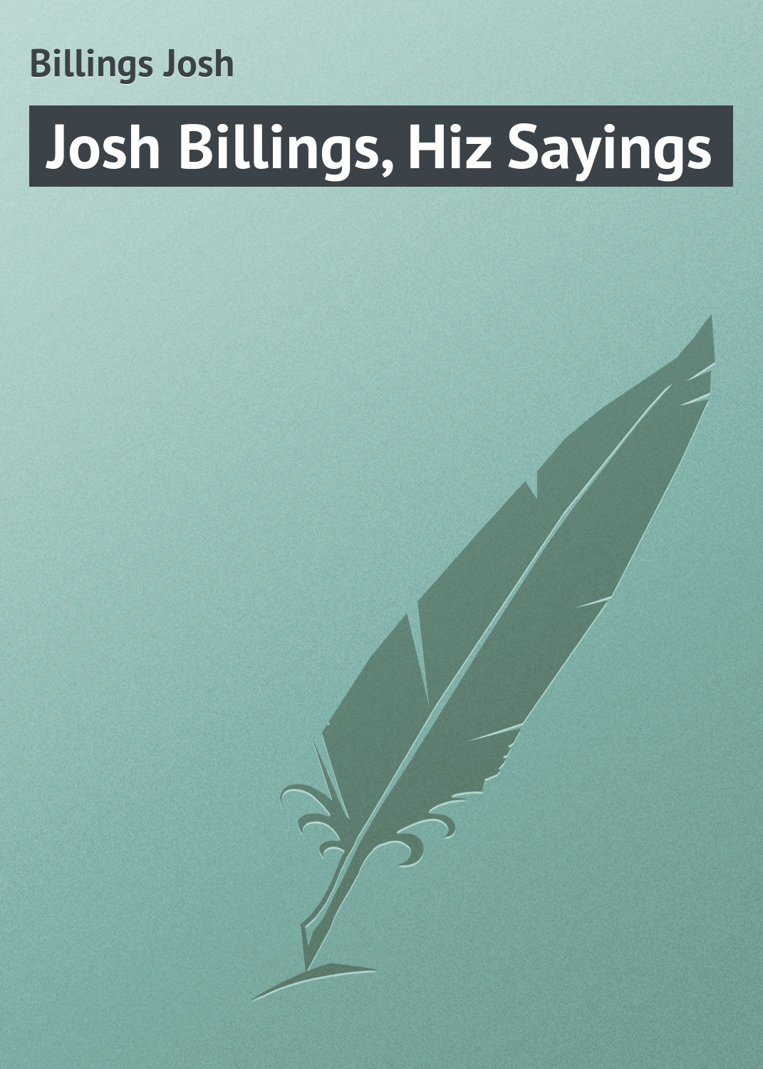 Billings Josh Josh Billings, Hiz Sayings billings josh the complete works of josh billings