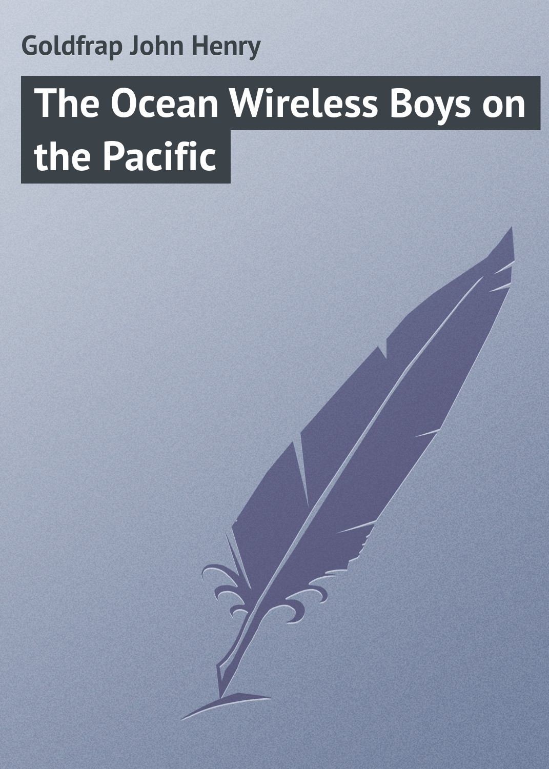 купить Goldfrap John Henry The Ocean Wireless Boys on the Pacific по цене 0 рублей