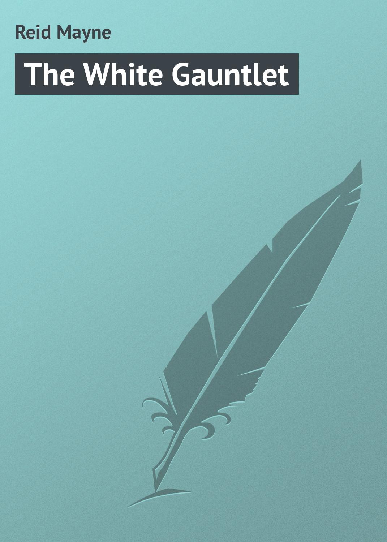 Майн Рид The White Gauntlet