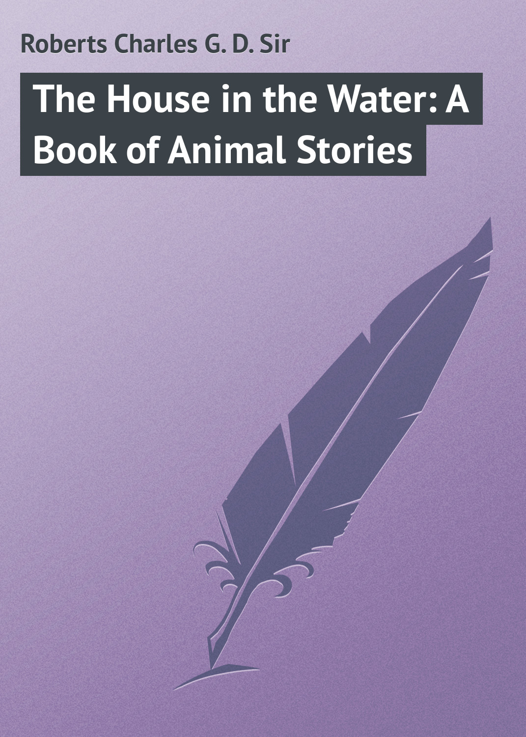 Roberts Charles G. D. The House in the Water: A Book of Animal Stories ключница акита 23х33 см путешествия aki 7372