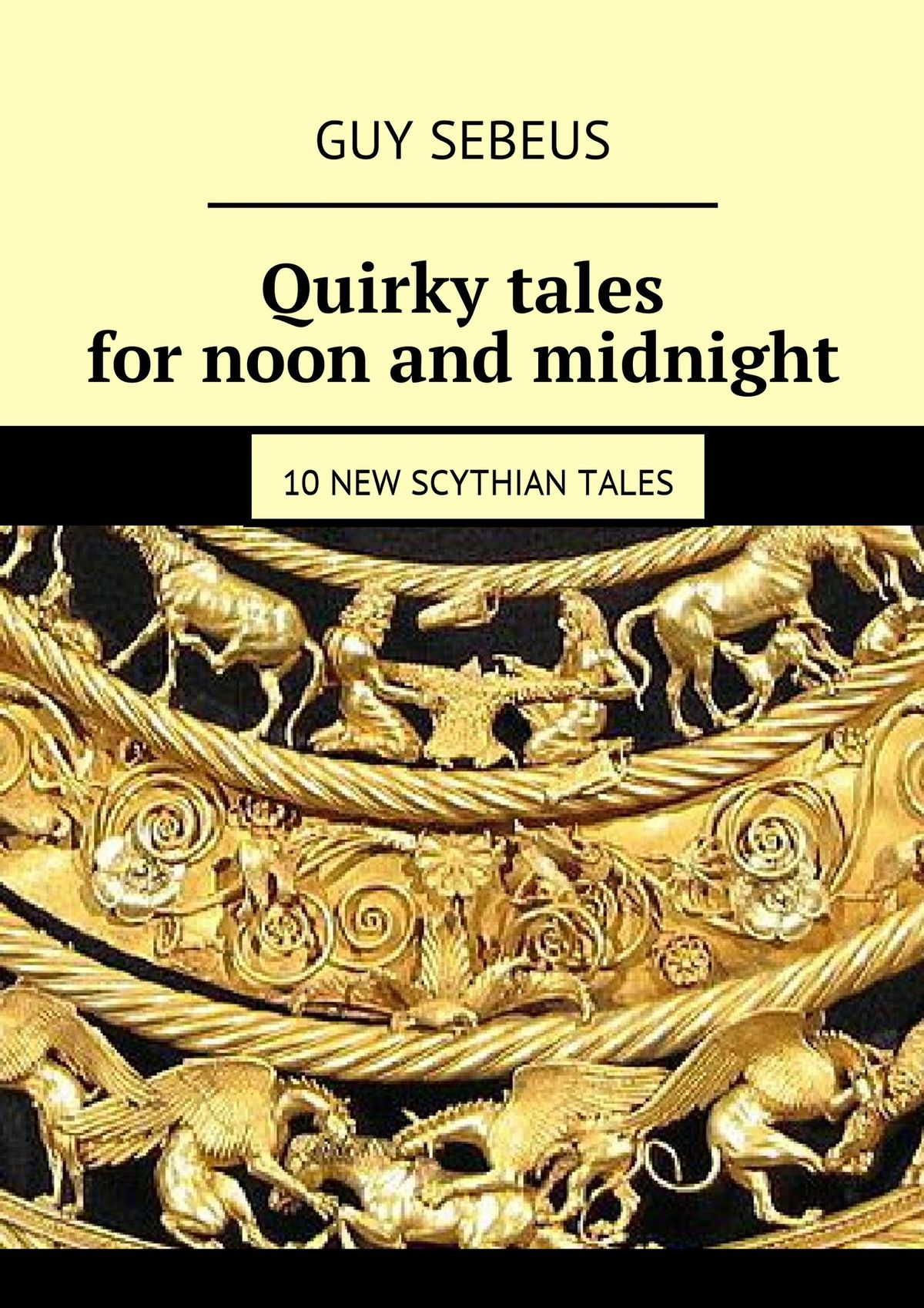 Guy Sebeus Quirky tales for noon and midnight. 10 new Scythian tales