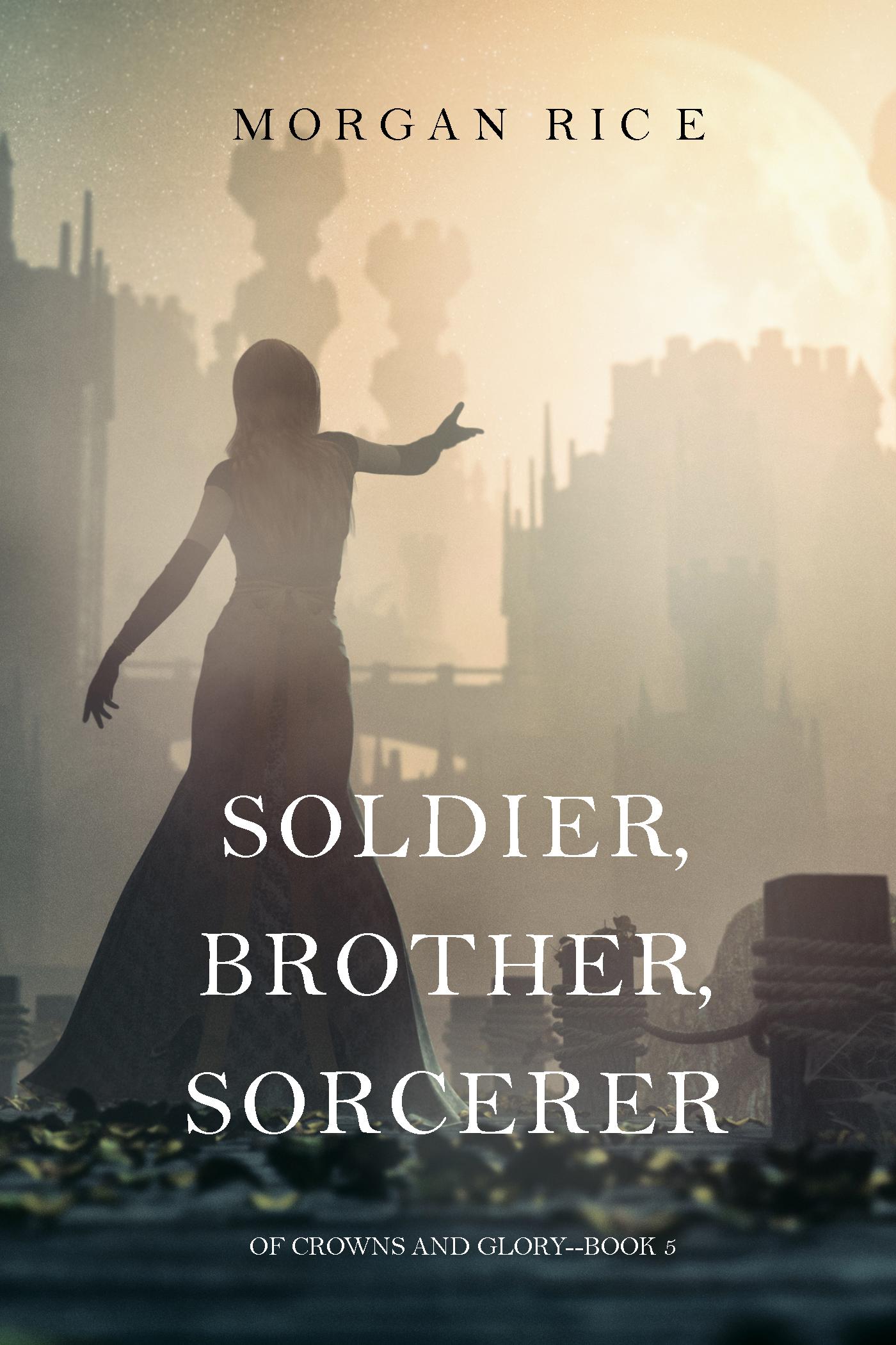 Морган Райс Soldier, Brother, Sorcerer морган райс soldier brother sorcerer