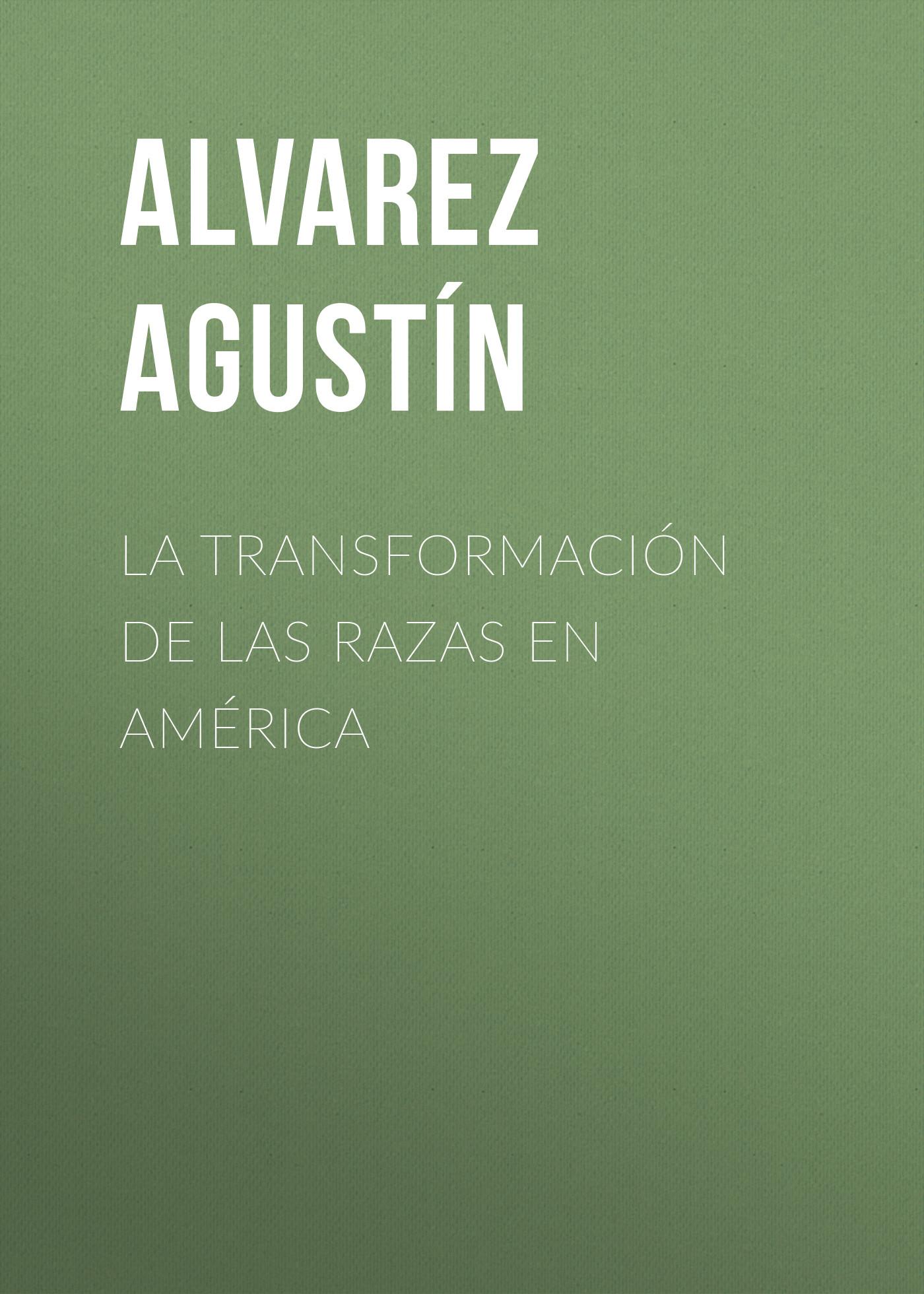 Alvarez Agustín La transformación de las razas en América club américa deportivo toluca fc