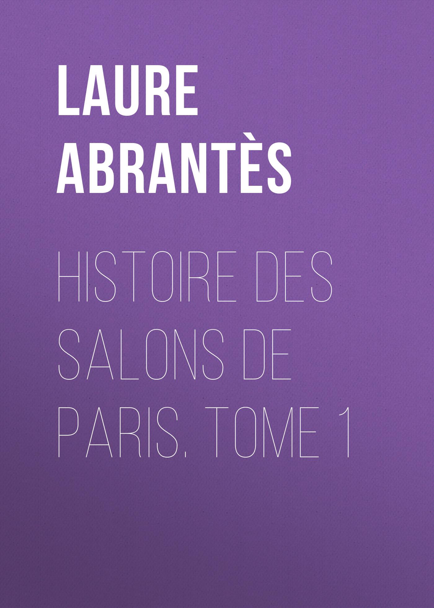 Abrantès Laure Junot duchesse d' Histoire des salons de Paris. Tome 1 laure conan angeline de montbrun