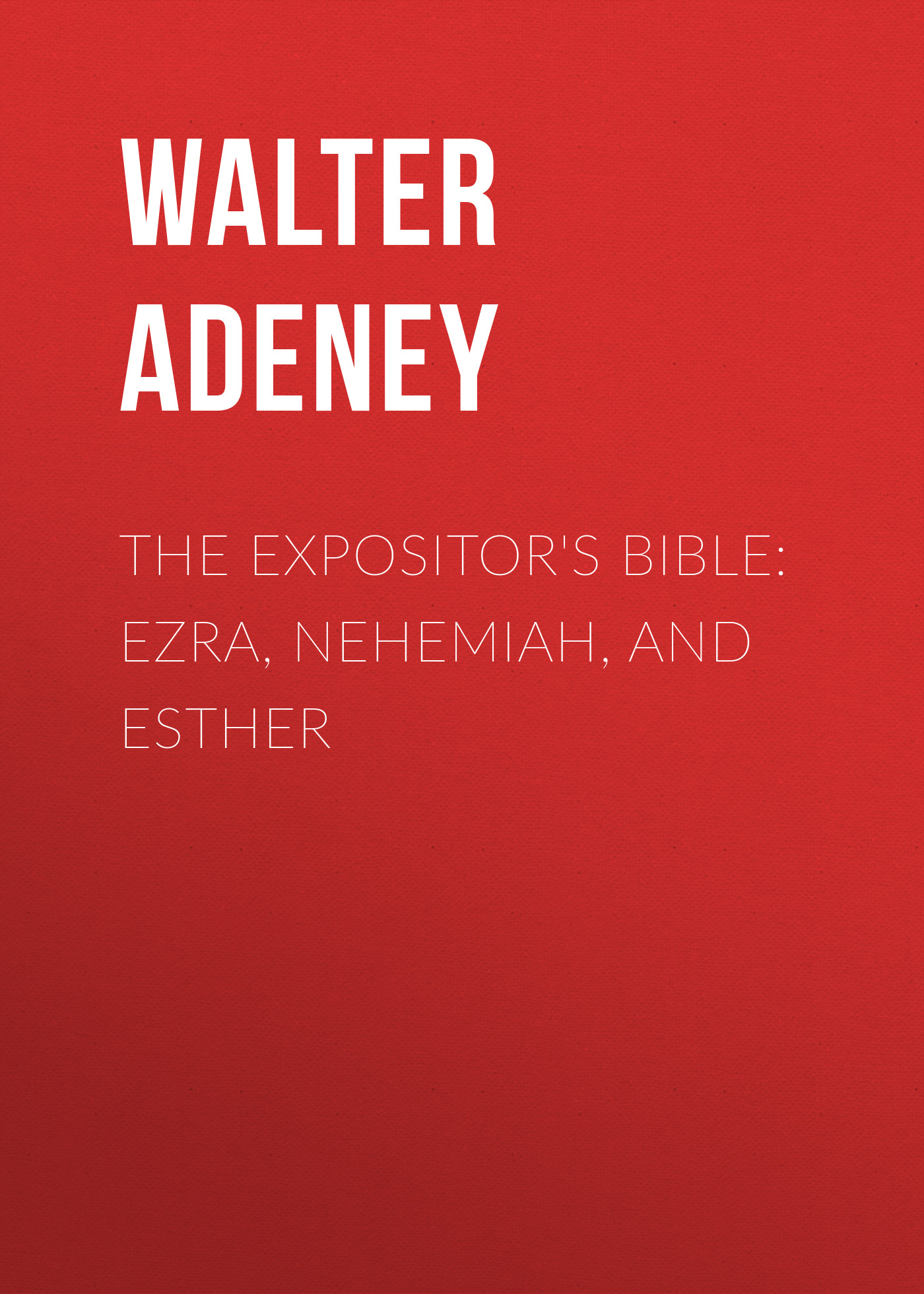 Adeney Walter Frederic The Expositor's Bible: Ezra, Nehemiah, and Esther kummer frederic arnold the ivory snuff box
