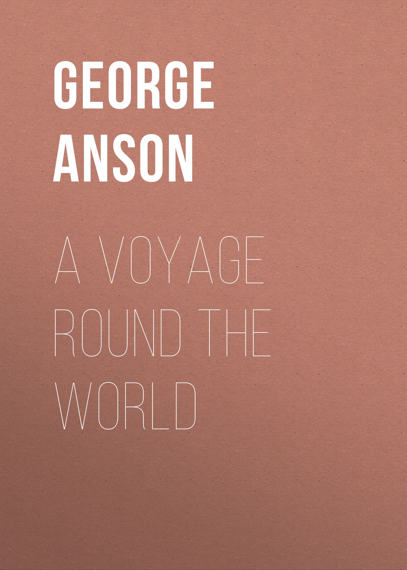 Anson George A Voyage Round the World defoe d a new voyage round the world новое кругосветное путешествие т 13