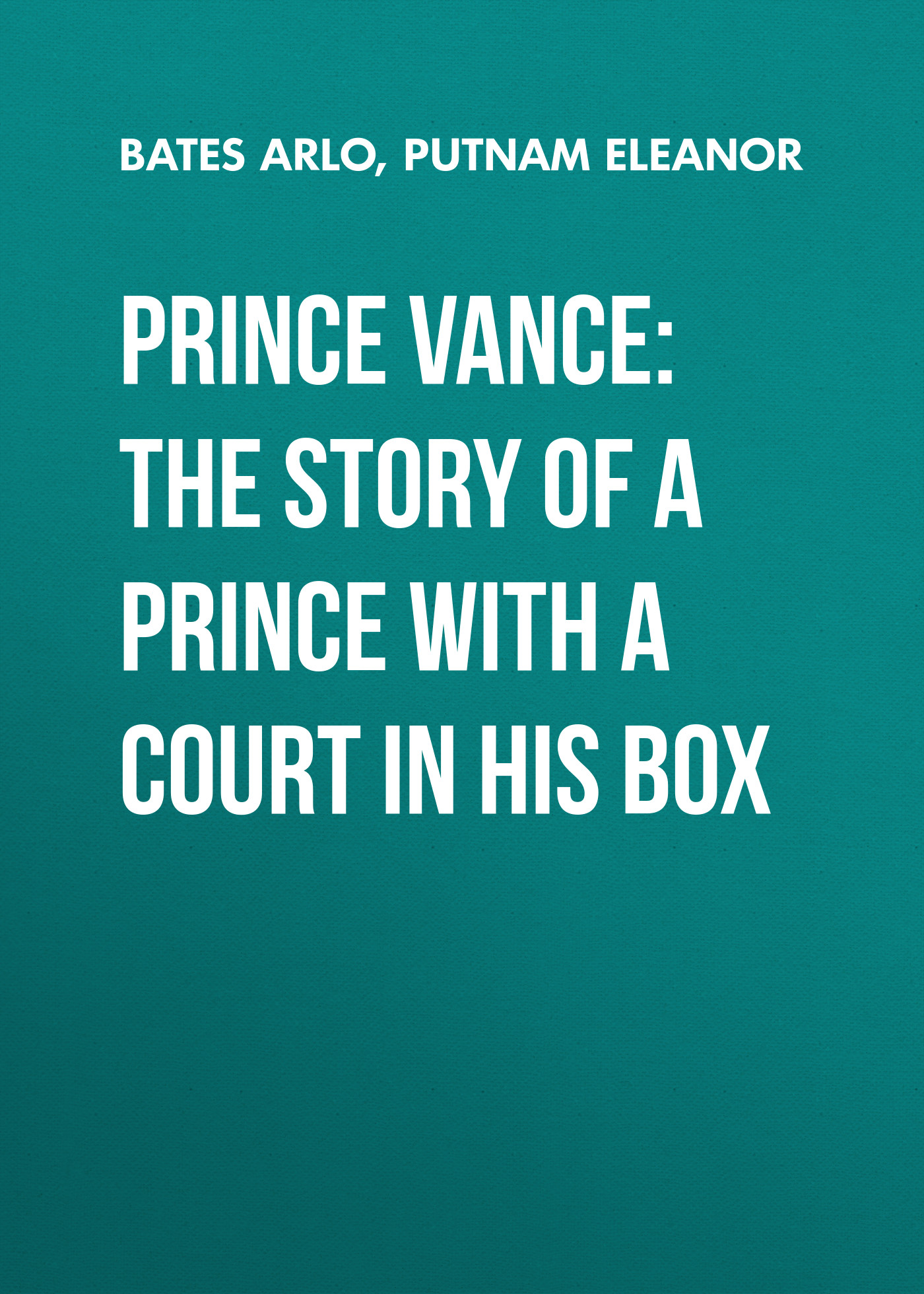 Putnam Eleanor Prince Vance: The Story of a Prince with a Court in His Box his story of re negotiation