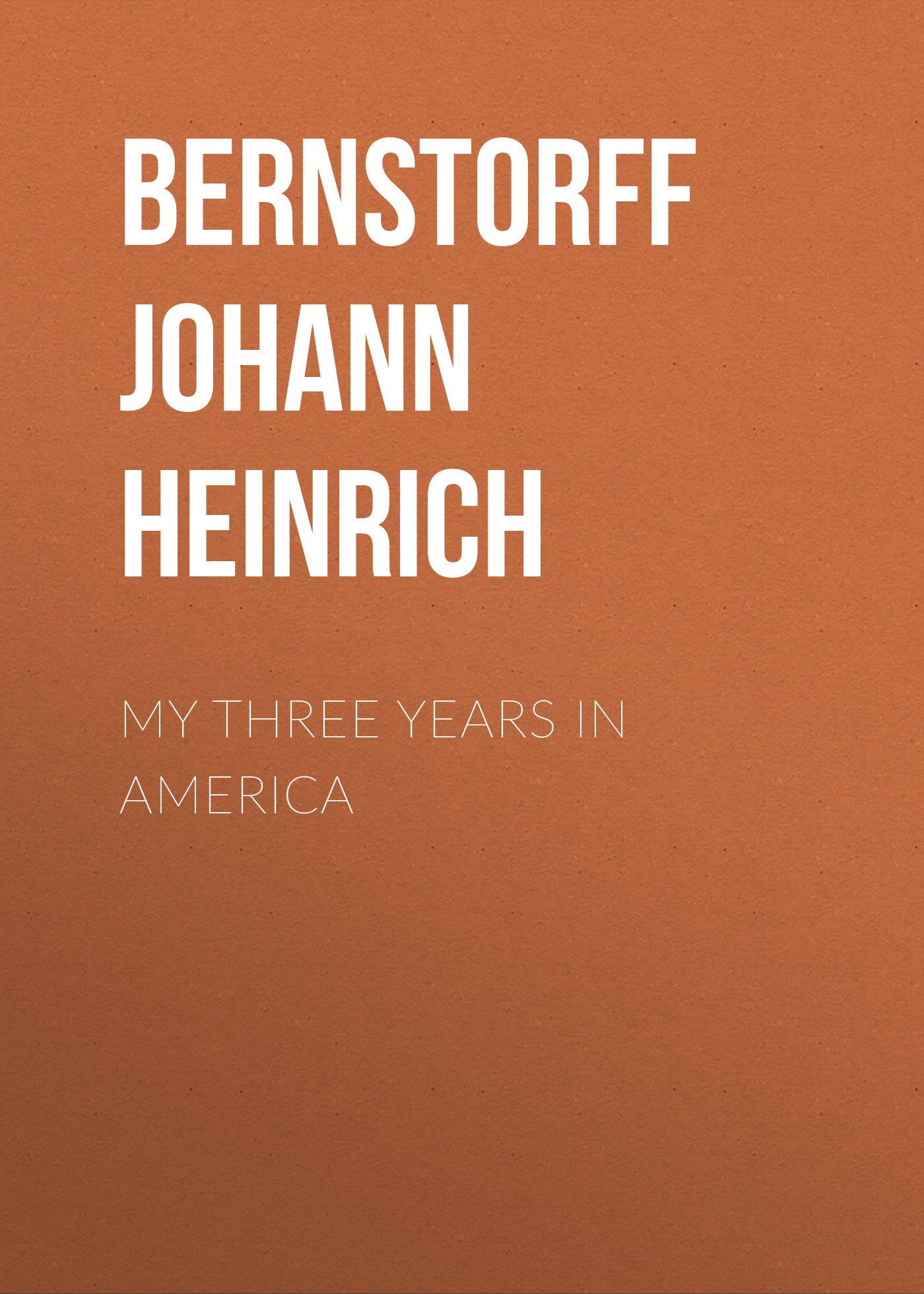 Bernstorff Johann Heinrich My Three Years in America