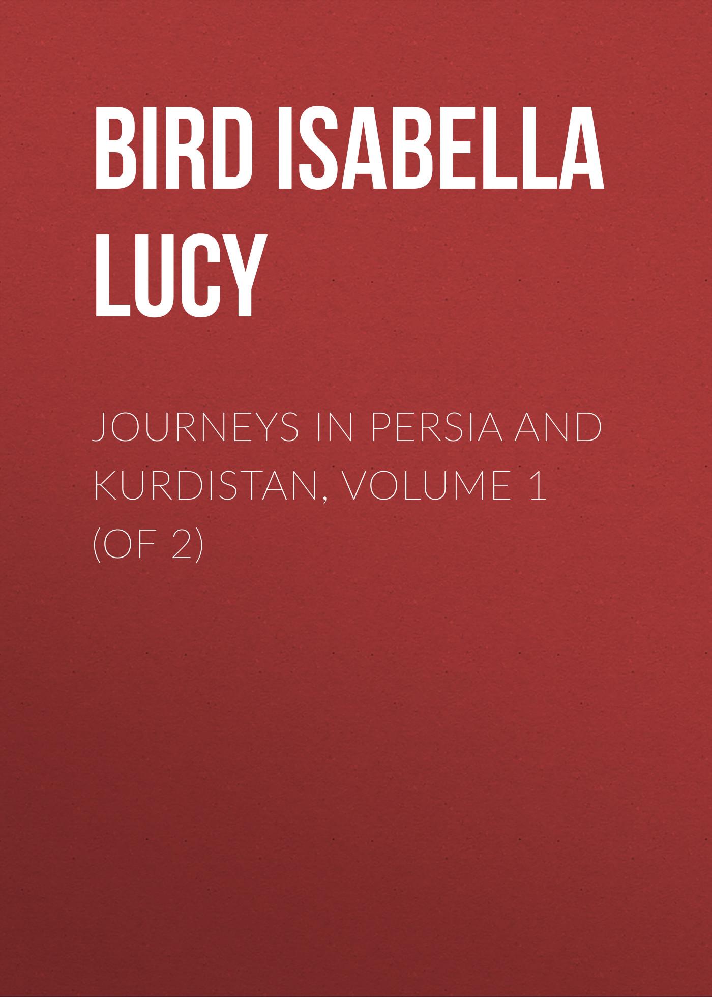 Bird Isabella Lucy Journeys in Persia and Kurdistan, Volume 1 (of 2)