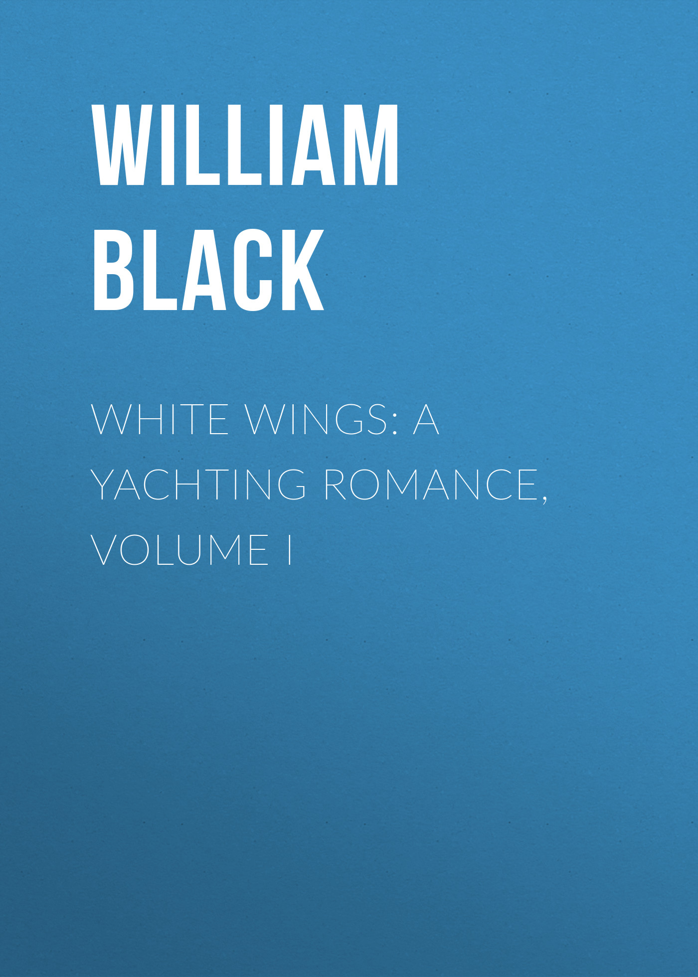 Black William White Wings: A Yachting Romance, Volume I niko white black font 1 volume