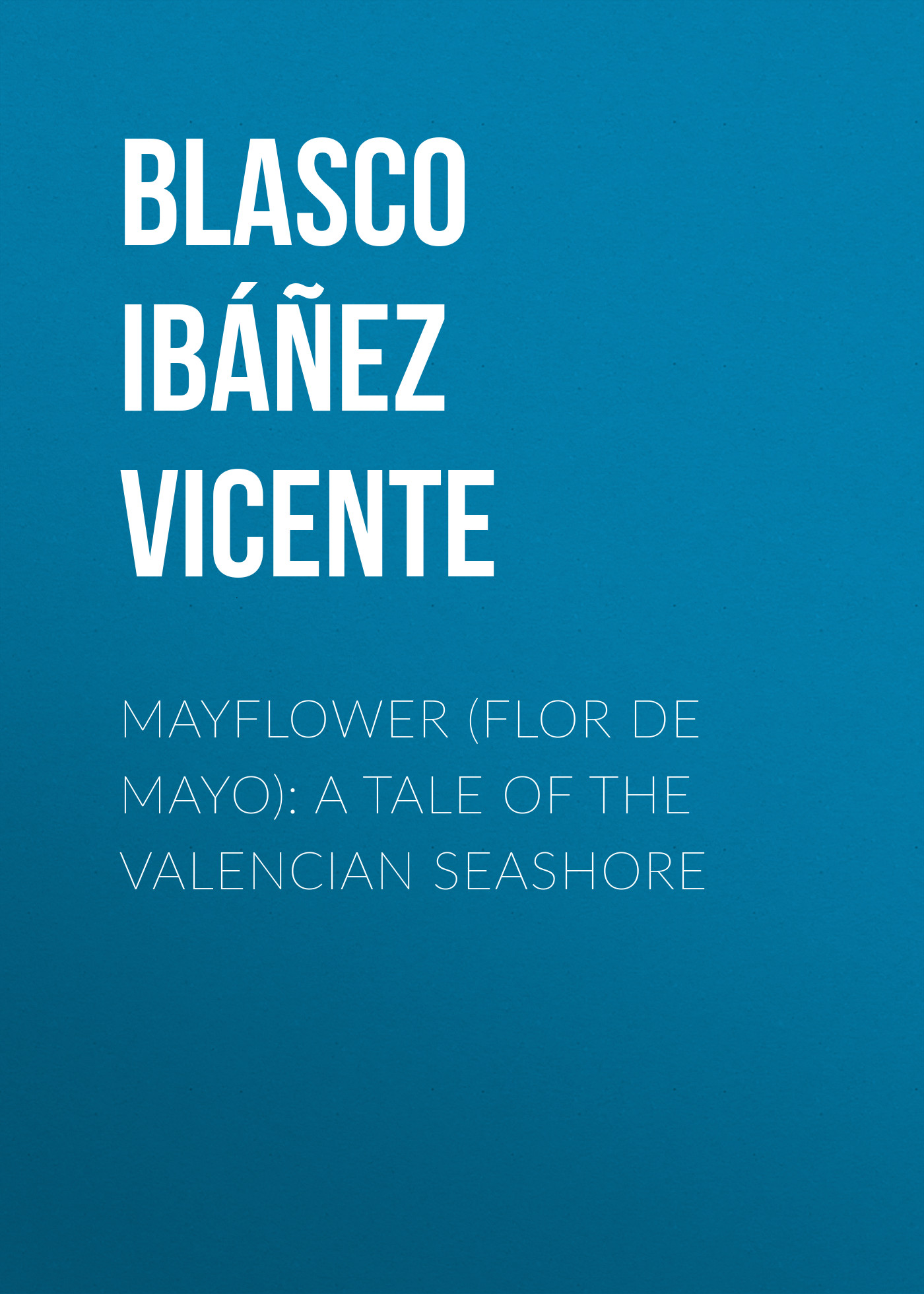 Blasco Ibáñez Vicente Mayflower (Flor de mayo): A Tale of the Valencian Seashore the bobbsey twins at the seashore