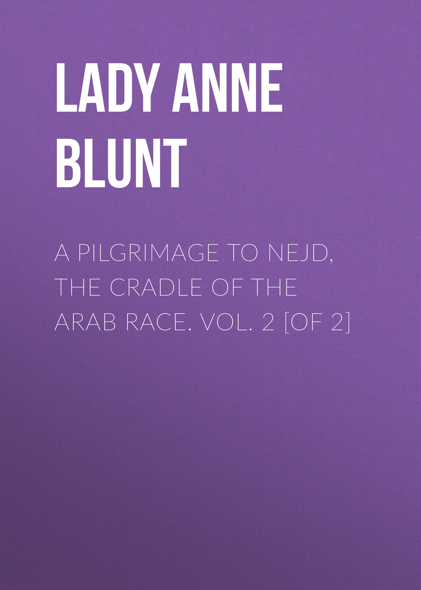 Lady Anne Blunt A Pilgrimage to Nejd, the Cradle of the Arab Race. Vol. 2 [of 2] anne ashley a lady of rare quality