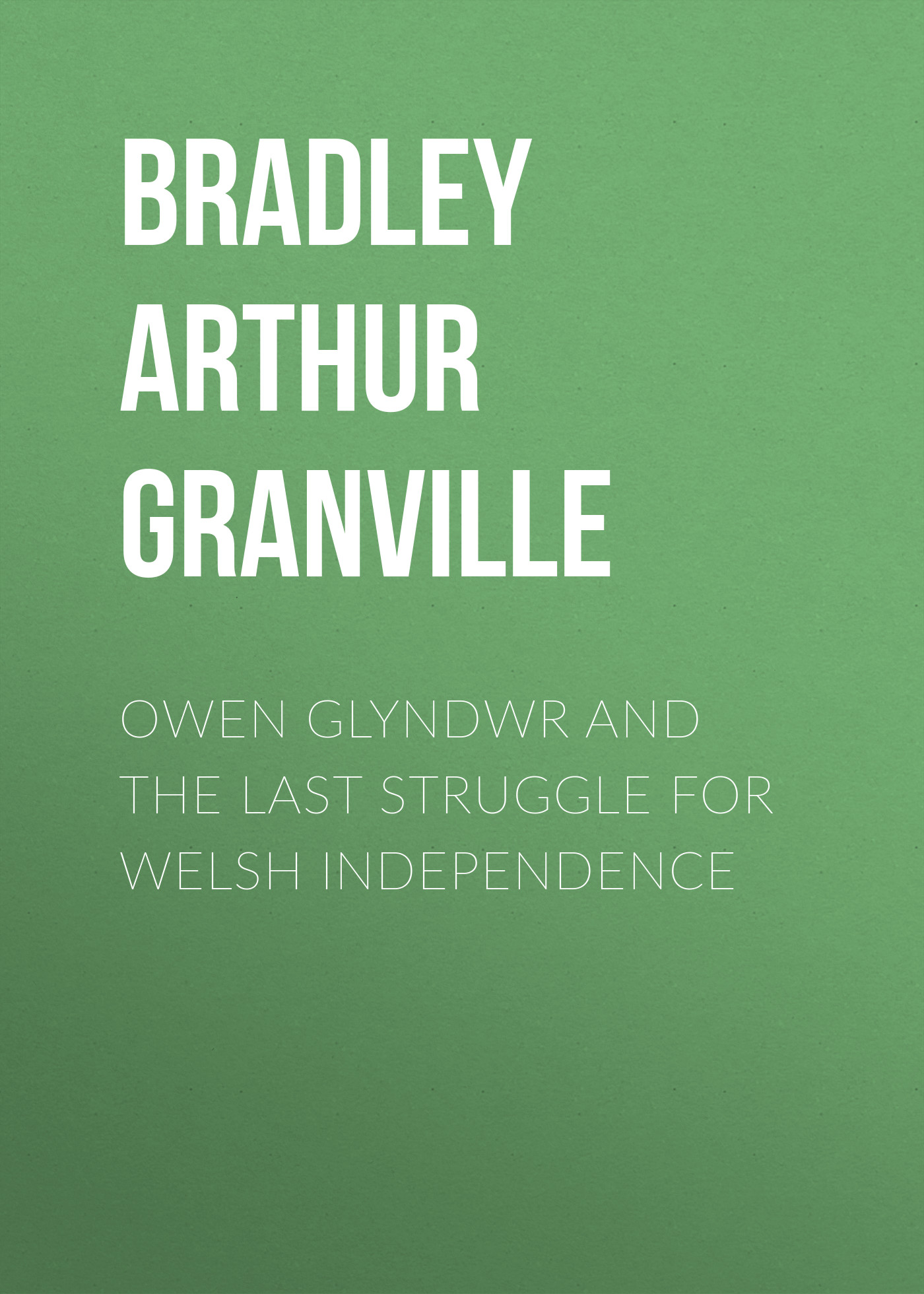 Bradley Arthur Granville Owen Glyndwr and the Last Struggle for Welsh Independence independence day equador gifts