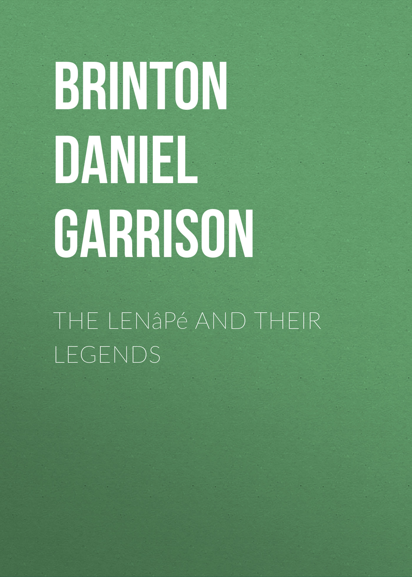 Brinton Daniel Garrison The Lenâpé and their Legends myths and legends