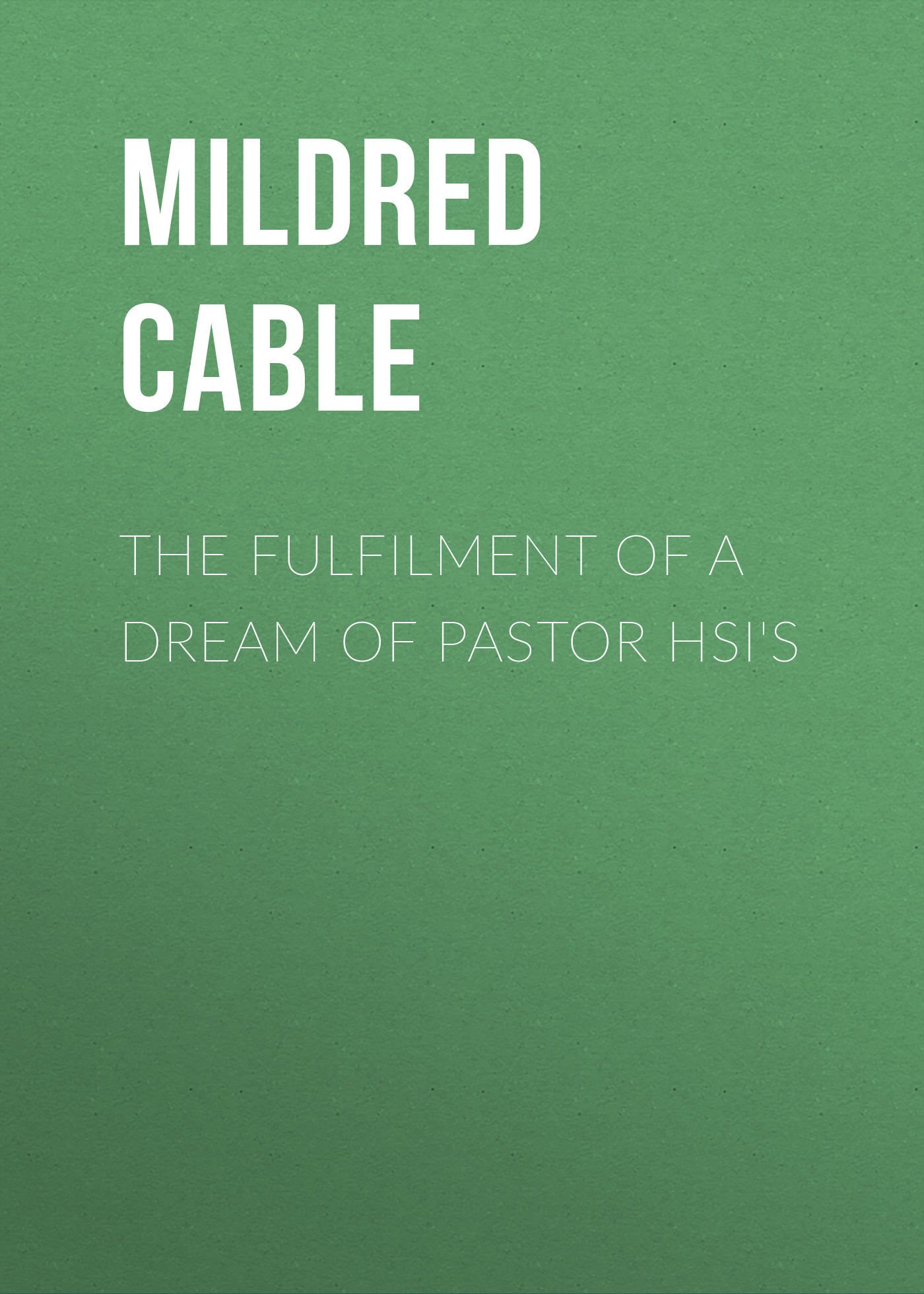Cable Mildred The Fulfilment of a Dream of Pastor Hsi's морган райс a dream of mortals