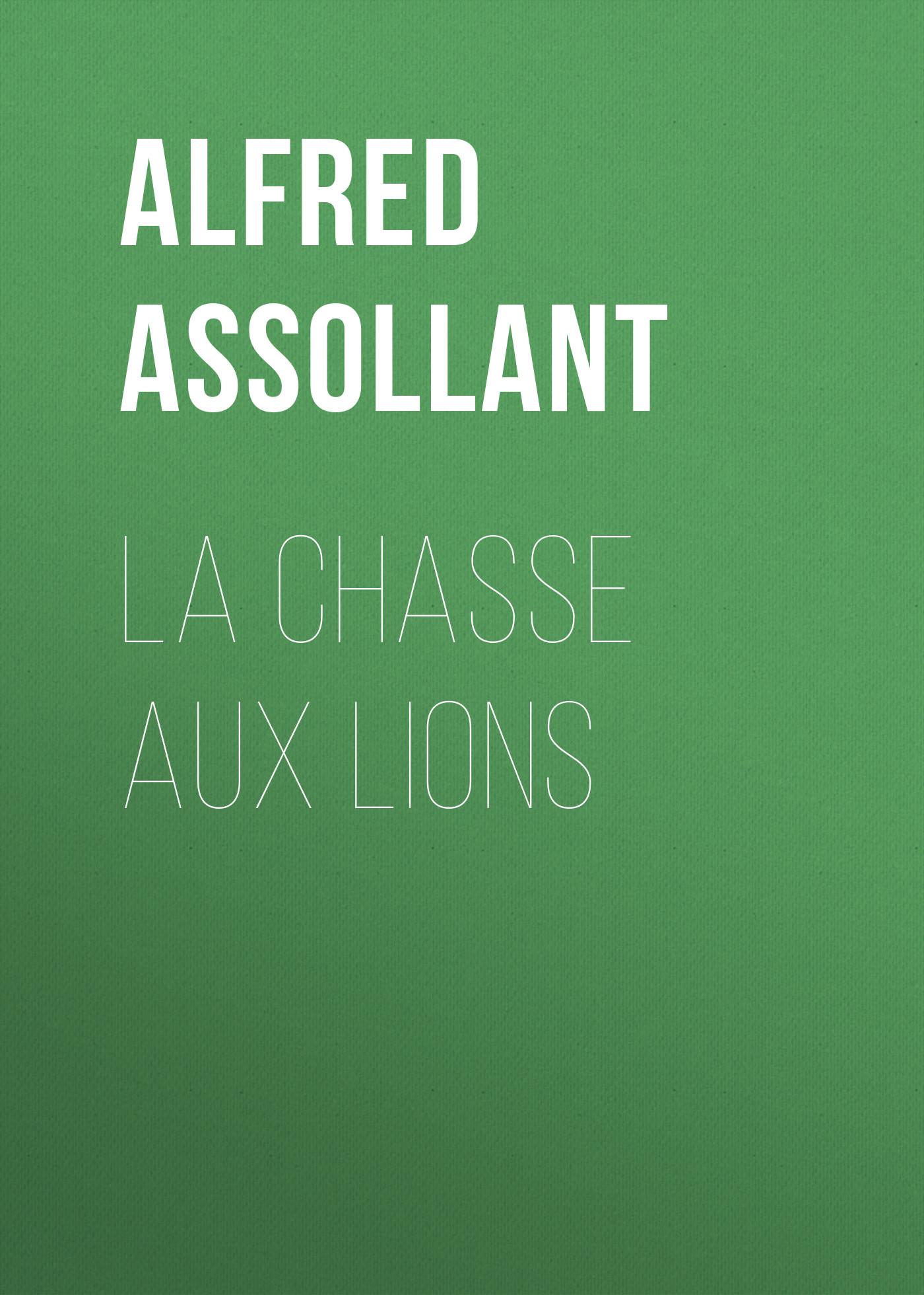 Assollant Alfred La chasse aux lions alfred assollant memoires de gaston phoebus
