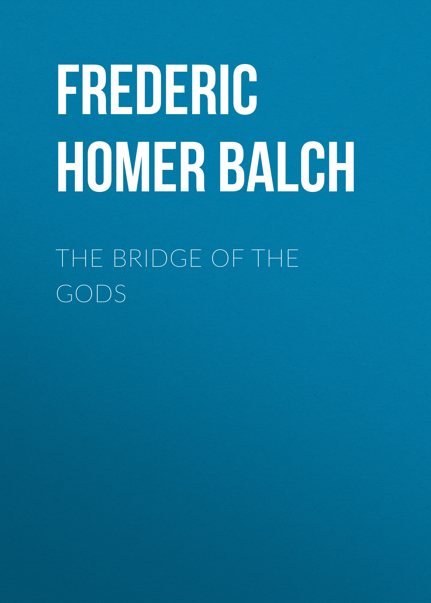 Frederic Homer Balch The Bridge of the Gods kummer frederic arnold the ivory snuff box