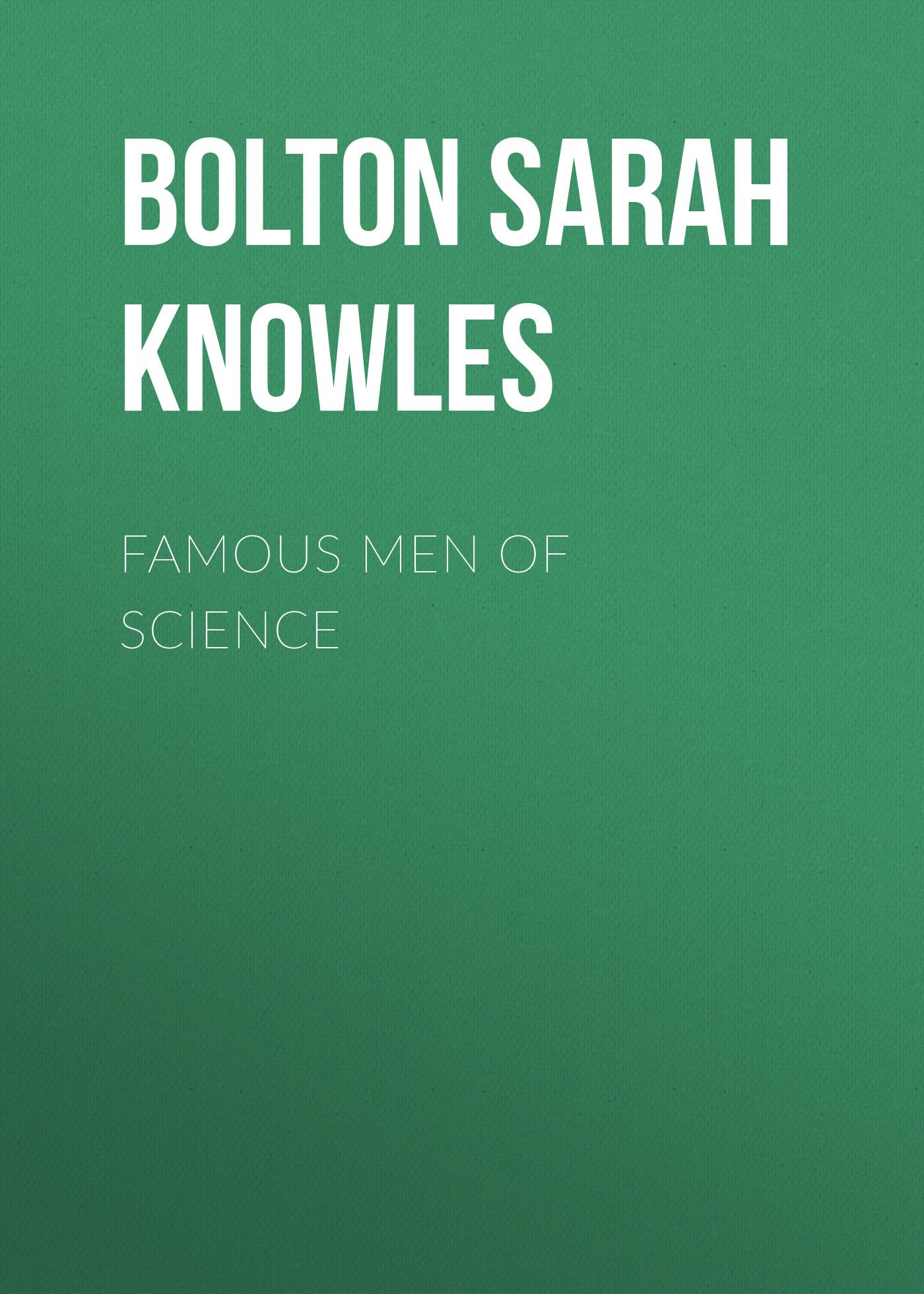 Bolton Sarah Knowles Famous Men of Science bolton sarah knowles famous men of science
