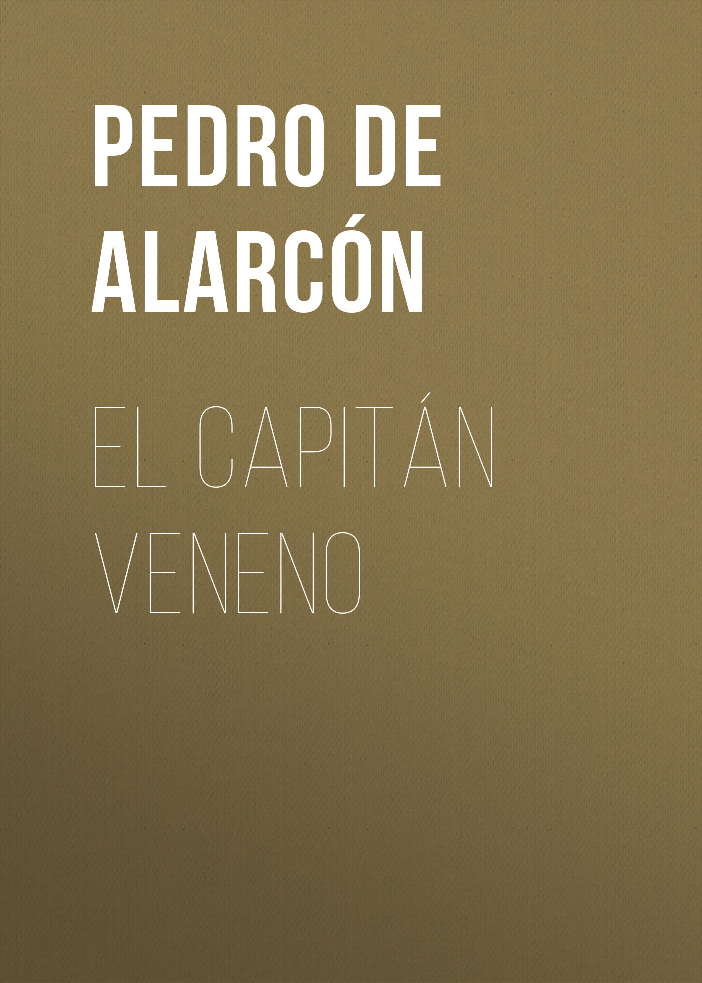 Pedro Antonio de Alarcón El Capitán Veneno fernão lopes chronica de el rei d pedro i portuguese edition