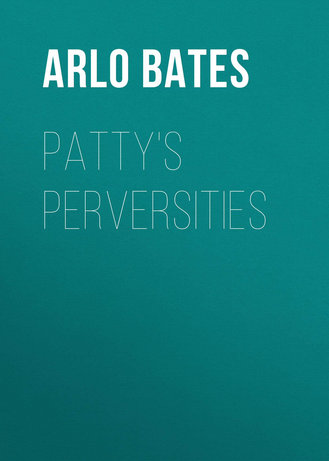 Bates Arlo Patty's Perversities цена и фото