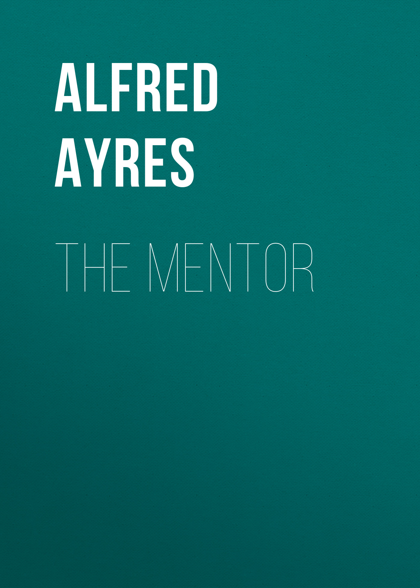 Ayres Alfred The Mentor