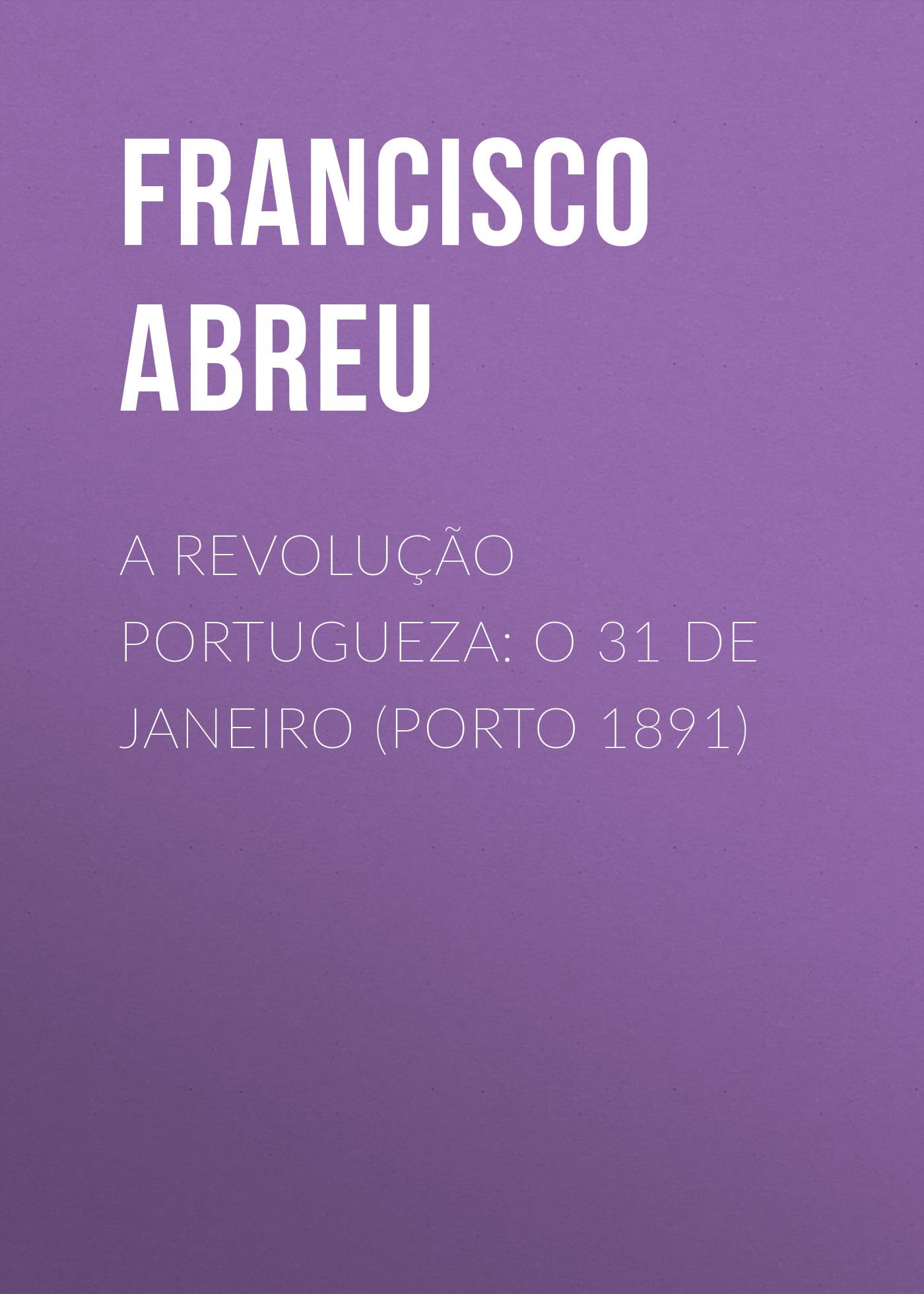 Abreu Francisco Jorge de A Revolução Portugueza: O 31 de Janeiro (Porto 1891) jorge drexler quito