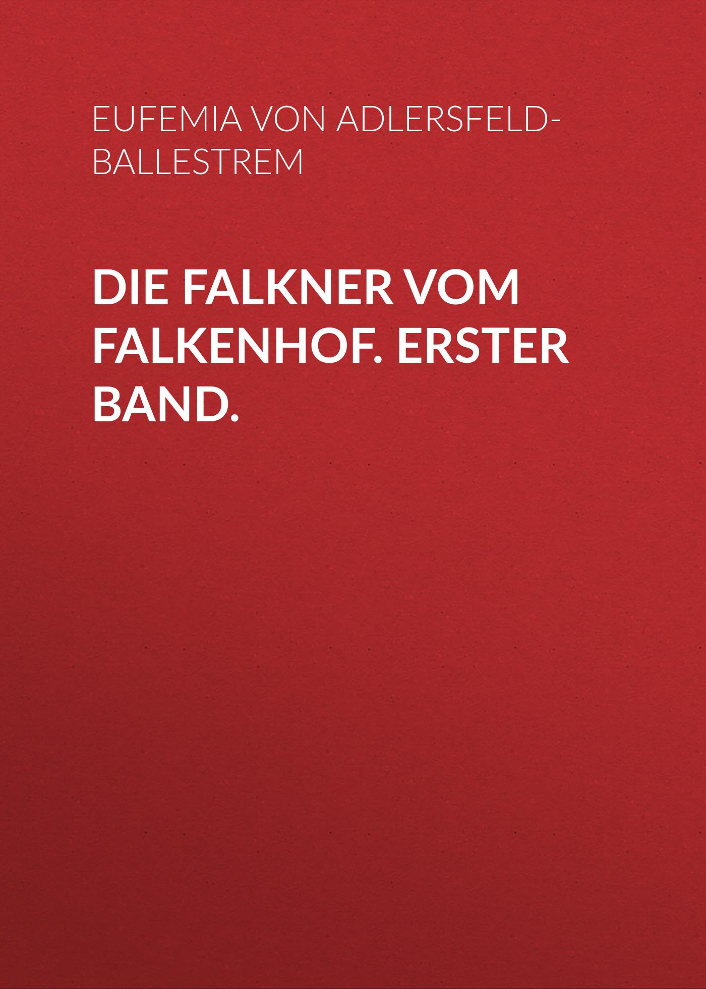 von Adlersfeld-Ballestrem Eufemia Die Falkner vom Falkenhof. Erster Band. цена и фото